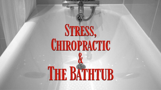 Stress and Chiropractic: The Bathtub Analogy